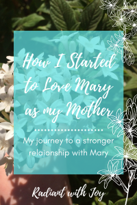 How I Started to Love Mary as my Mother