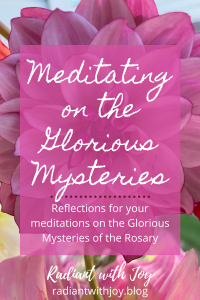 Meditating on the Glorious Mysteries: Reflections for your meditations on the Glorious Mysteries of the Rosary
