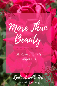 More Than Beauty: St. Rose of Lima's Simple Life