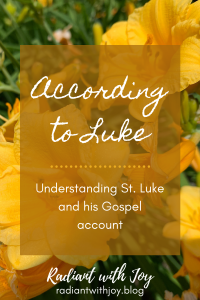 According to Luke: Understanding St. Luke and his Gospel account