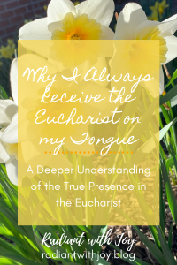 Why I Always Receive the Eucharist on my Tongue