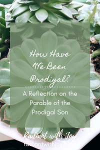 How Have We Been Prodigal?